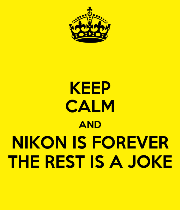 keep-calm-and-nikon-is-forever-the-rest-is-a-joke.png.34b99e7104404adc3dfa8ed233cb366c.png